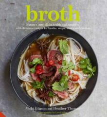 Broth : Nature's Cure-All for Health and Nutrition, with Delicious Recipes for Broths, Soups, Stews and Risottos, Hardback