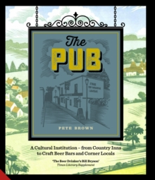 The Pub : A Cultural Institution - From Country Inns to Craft Beer Bars and Corner Locals, Hardback