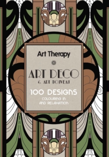 Art Therapy Art Deco & Art Nouveau : 100 Designs Colouring in and Relaxation, Hardback