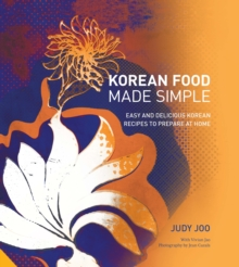 Korean Food Made Simple : Easy and Delicious Korean Recipes to Prepare at Home, Hardback