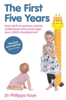 The First Five Years : From Birth to Primary School, Understand and Encourage Your Child's Development, Paperback Book