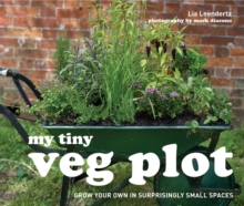 My Tiny Veg Plot : Grow Your Own in Surprisingly Small Spaces, Hardback Book