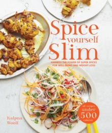 Spice Yourself Slim: Harness the Power of Spices for Health, Wellbeing and Weight-Loss, Hardback Book