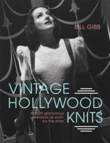 Vintage Hollywood Knits : Knit 20 Glamorous Sweaters as Worn by the Stars, Hardback