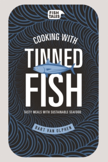 Cooking with Tinned Fish : Tasty Meals with Sustainable Seafood, Hardback