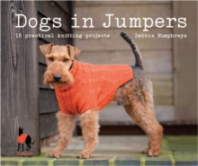 Dogs in Jumpers : 15 Practical Knitting Projects, Hardback