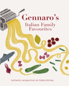 Gennaro's Italian Family Favourites : Authentic Recipes from an Italian Kitchen, Paperback