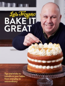 Bake it Great : Tips and Tricks to Transform Your Bakes from Everyday to Extraordinary, Hardback