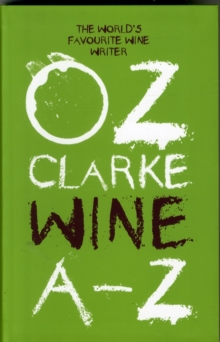 Oz Clarke Wine A - Z : The World's Favourite Wine Writer, Paperback