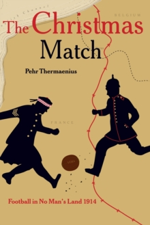 The Christmas Match : Football in No Man's Land 1914, Paperback Book