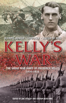 The Kelly's War : The Great War Diary of Frederick Kelly 1914-1916, Hardback Book
