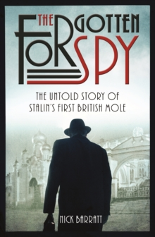 The Forgotten Spy : The Untold Story of Stalin's First British Mole, Hardback