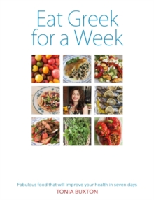 Eat Greek for a Week : Fabulous Food That Will Improve Your Health in Seven Days, Paperback
