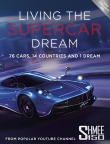 Living the Supercar Dream (Shmee150) : 76 Cars, 14 Countries and 1 Dream, Paperback