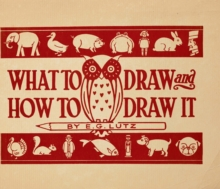 What to Draw and How to Draw it, Hardback