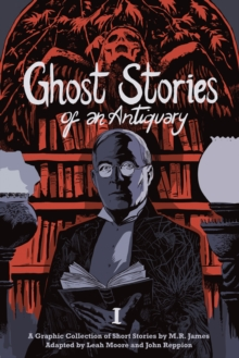 Ghost Stories of an Antiquary : Volume 1, Paperback