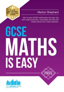 GCSE Maths is Easy: Pass GCSE Mathematics the Easy Way with Unique Exercises, Memorable Formulas and Insider Advice from Maths Teachers, Paperback