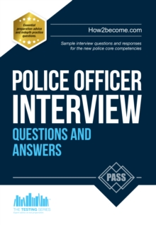Police Officer Interview Questions and Answers: Sample Interview Questions and Responses to the New Police Core Competencies, Paperback Book