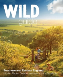 Wild Guide - Southern and Eastern England : Norfolk to New Forest, Cotswolds to Kent (Including London), Paperback