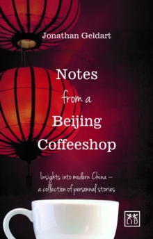 Notes from a Beijing Coffeeshop : Insights into Modern China - A Collection of Personal Stories, Paperback