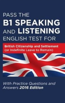 Pass the B1 Speaking and Listening English Test for British Citizenship and Settlement (or Indefinite Leave to Remain) with Practice Questions and Answers, Paperback