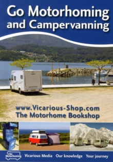Go Motorhoming and Campervanning : The Motorhome and Campervan Bible, Paperback