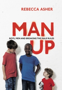 Man Up : Boys, Men and Breaking the Male Rules, Paperback
