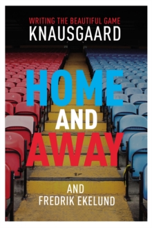 Home and Away : Writing the Beautiful Game, Hardback