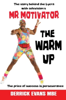 The Warm Up : The Story Behind the Lycra with Television's Mr Motivator, Paperback