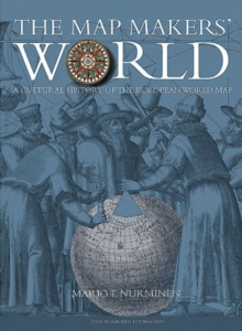 The Map Makers' World : A Cultural History of the European World Map, Hardback