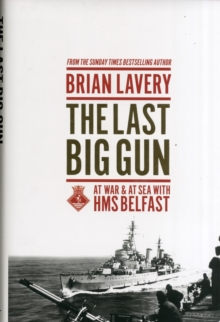 The Last Big Gun : At War & at Sea with HMS Belfast, Hardback