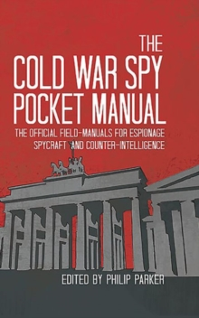 The Cold War Spy Pocket-Manual : The Official Field-Manuals for Espionage, Spycraft and Counter-Intelligence, Hardback