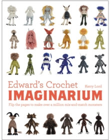 Edward's Crochet Imaginarium : Flip the Pages to Make Over a Million Mix-and-Match Monsters, Hardback