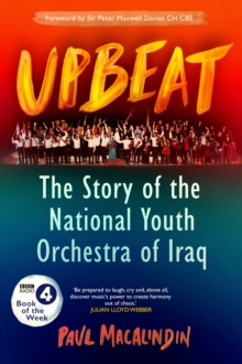Upbeat : The Story of the National Youth Orchestra of Iraq, Hardback Book