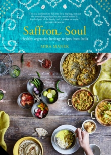 Saffron Soul : Healthy, Vegetarian Heritage Recipes from India, Hardback Book