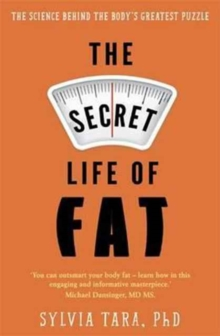 The Secret Life of Fat : The Science Behind the Body's Greatest Puzzle, Paperback