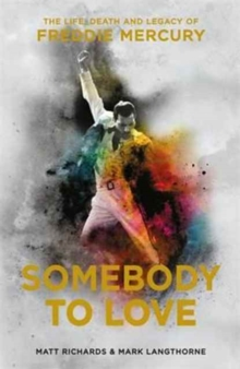 Somebody to Love : The Life, Death and Legacy of Freddie Mercury, Hardback