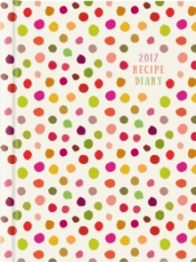 2017 Recipe Diary 'Spots Design': A5 Week-to-View Kitchen & Home Diary with 52 Weekly Recipes, Diary