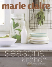 """Marie Claire"" Seasonal Kitchen : Inspired Recipes and Food Ideas, Paperback"