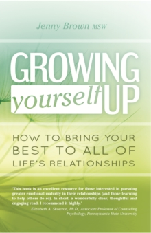 Growing Yourself Up : How to Bring Your Best to All of Life's Relationships, Paperback