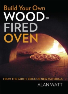 Build Your Own Wood Fired Oven : From the Earth, Brick or New Materials, Paperback