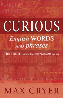 Curious English Words and Phrases : The Truth Behind the Expressions We Use, Paperback