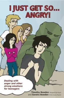 I Just Get So... Angry! : Dealing with Anger and Other Strong Emotions for Teenagers, Paperback