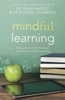 Mindful Learning : Reduce Stress and Improve Brain Performance for Effective Learning, Paperback