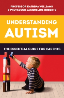 Understanding Autism : The Essential Guide for Parents, Paperback Book