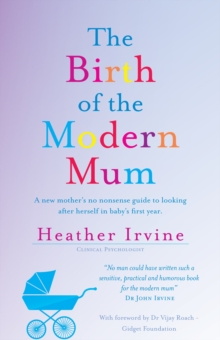 The Birth of the Modern Mum : A new mother's no nonsense guide to looking after herself in baby's first year, Paperback Book