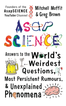 AsapSCIENCE : Answers to the World's Weirdest Questions, Most Persistent Rumours, and Unexplained Phenomena, Hardback Book
