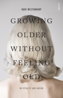 Growing Older Without Feeling Old : On Vitality and Ageing, Paperback Book
