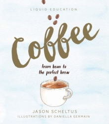 Liquid Education: Coffee : From Bean to the Perfect Brew, Hardback