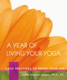 A Year of Living Your Yoga : Daily Practices to Shape Your Life, Paperback Book